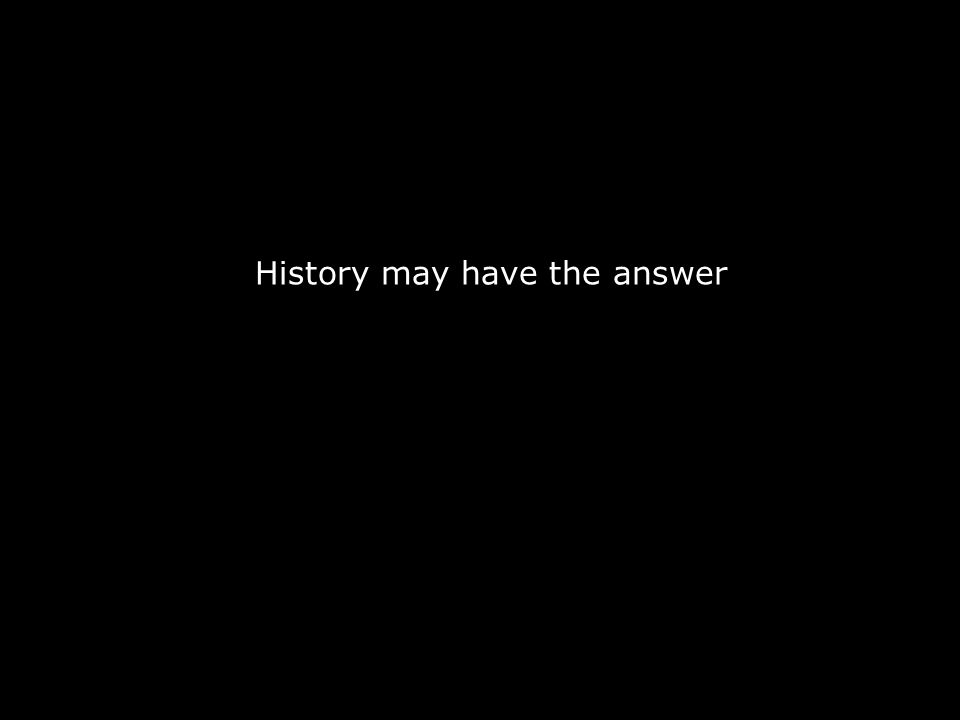 History may have the answer