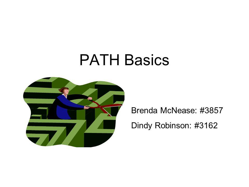 PATH Basics Brenda McNease: #3857 Dindy Robinson: #3162