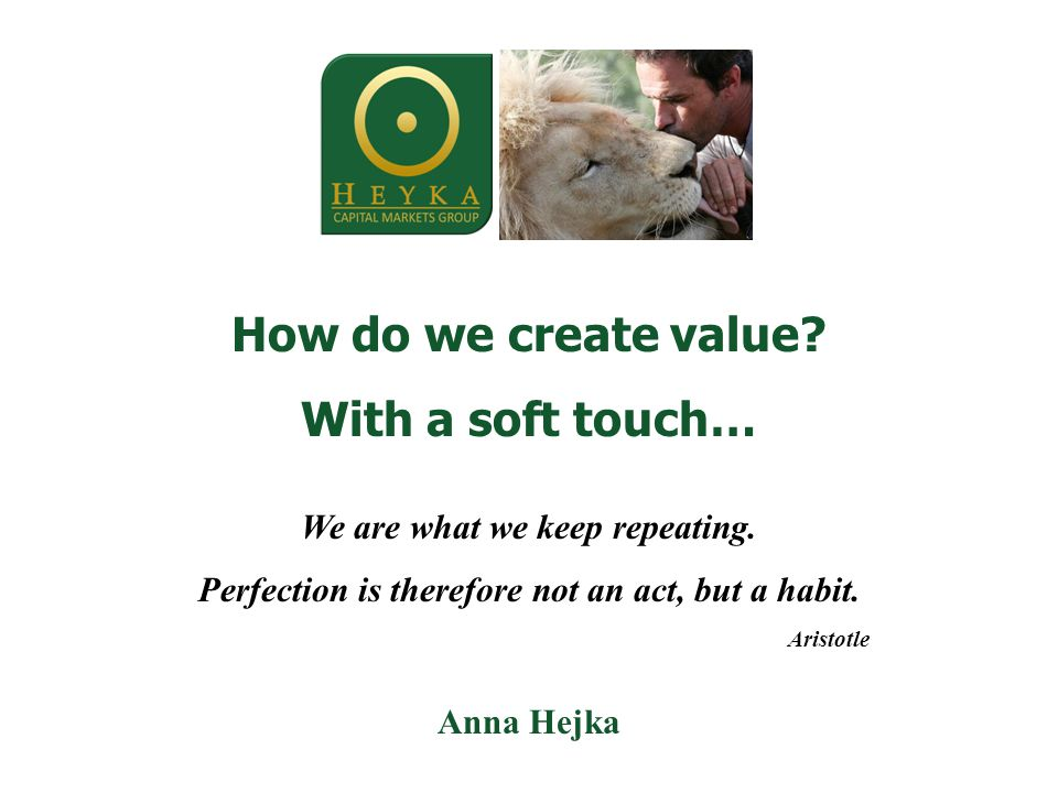 How do we create value. With a soft touch… We are what we keep repeating.