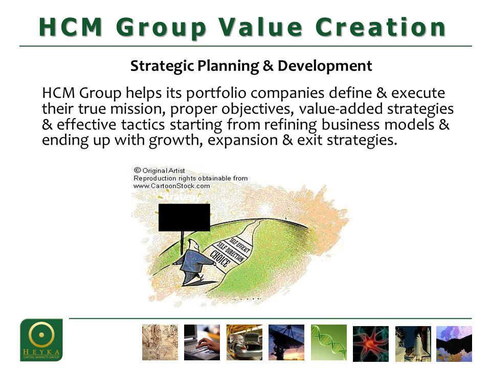 Strategic Planning & Development HCM Group helps its portfolio companies define & execute their true mission, proper objectives, value-added strategie