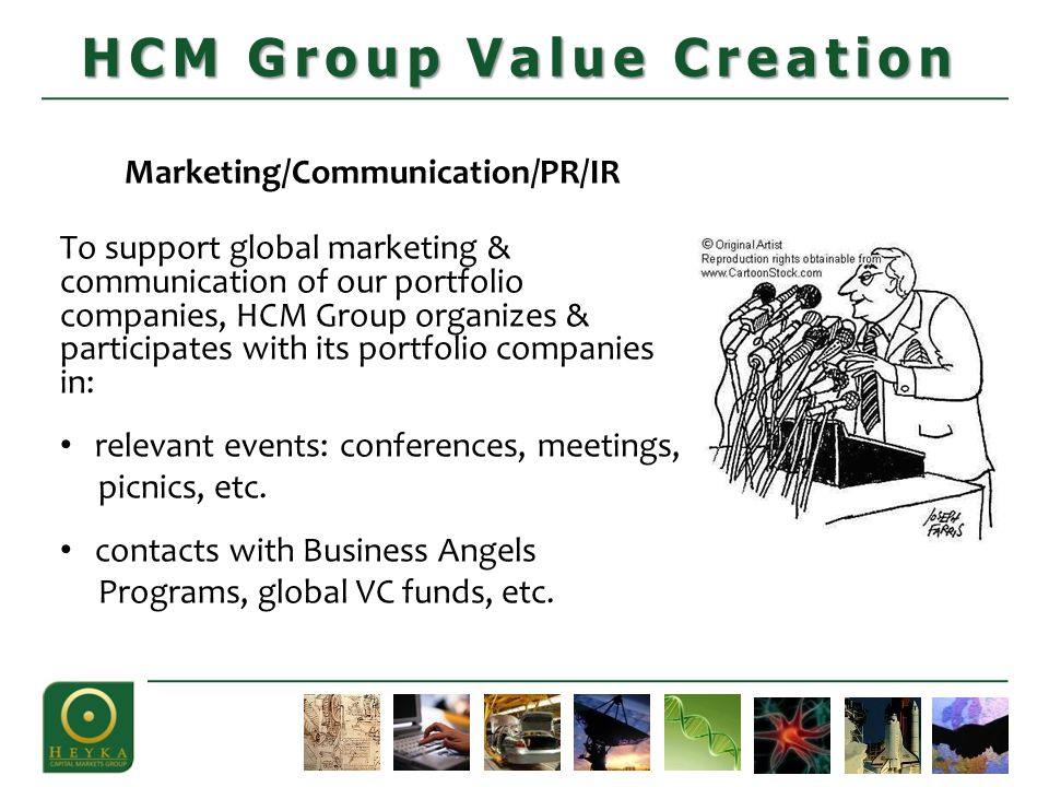 Marketing/Communication/PR/IR To support global marketing & communication of our portfolio companies, HCM Group organizes & participates with its portfolio companies in: relevant events: conferences, meetings, picnics, etc.