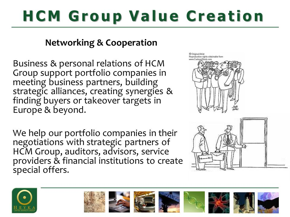 Networking & Cooperation Business & personal relations of HCM Group support portfolio companies in meeting business partners, building strategic allia