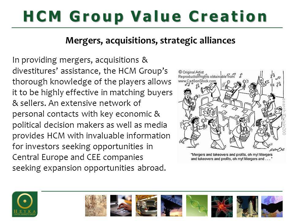 Mergers, acquisitions, strategic alliances Strategy HCM Group Value Creation In providing mergers, acquisitions & divestitures' assistance, the HCM Gr