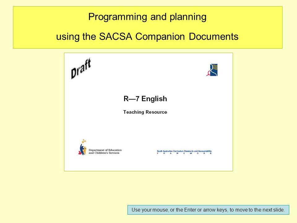 Programming and planning using the SACSA Companion Documents Use your mouse, or the Enter or arrow keys, to move to the next slide.