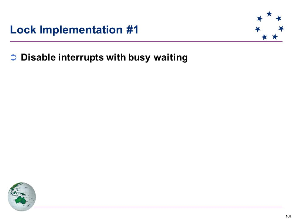 158 Lock Implementation #1  Disable interrupts with busy waiting