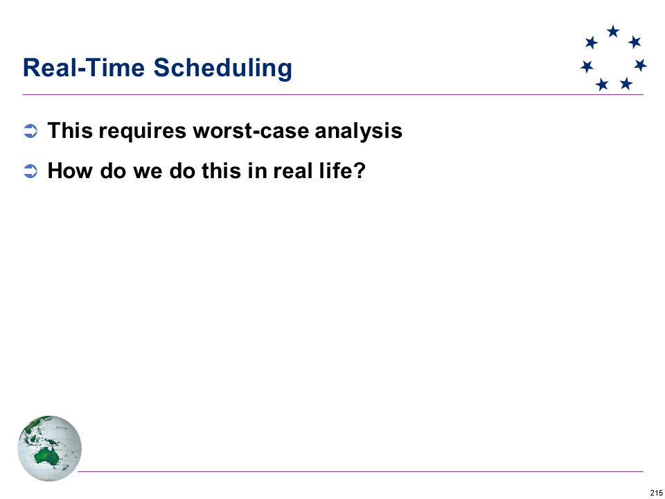 215 Real-Time Scheduling  This requires worst-case analysis  How do we do this in real life