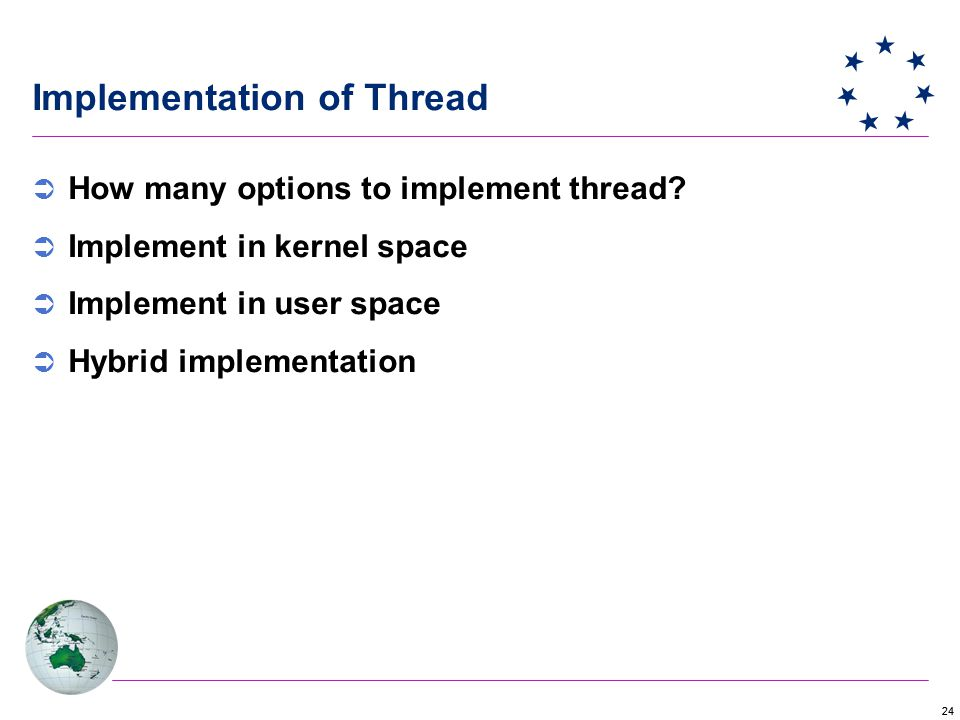 24 Implementation of Thread  How many options to implement thread.