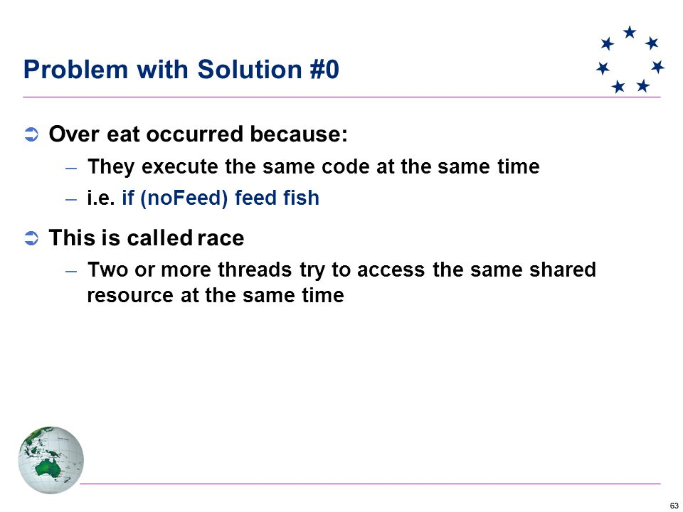 63 Problem with Solution #0  Over eat occurred because: –They execute the same code at the same time –i.e.