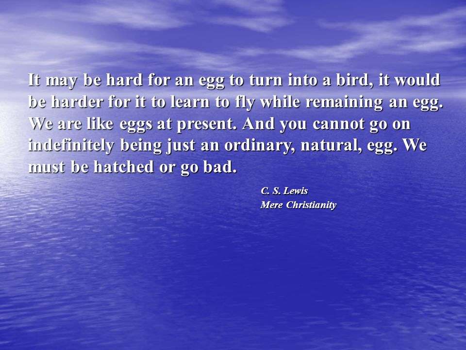 It may be hard for an egg to turn into a bird, it would be harder for it to learn to fly while remaining an egg.