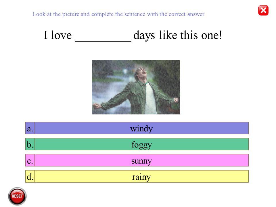 I don´t like _________ days, I sweat too much colda.windyb.hotc.foggyd.