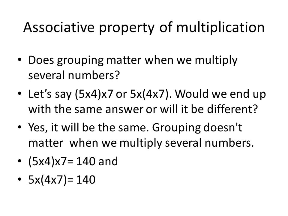 Associative property of multiplication Does grouping matter when we multiply several numbers.