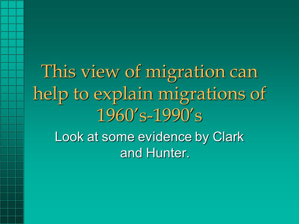 This view of migration can help to explain migrations of 1960's-1990's Look at some evidence by Clark and Hunter.