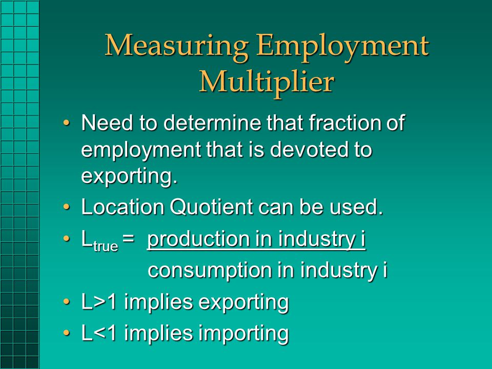 Measuring Employment Multiplier Need to determine that fraction of employment that is devoted to exporting.Need to determine that fraction of employment that is devoted to exporting.