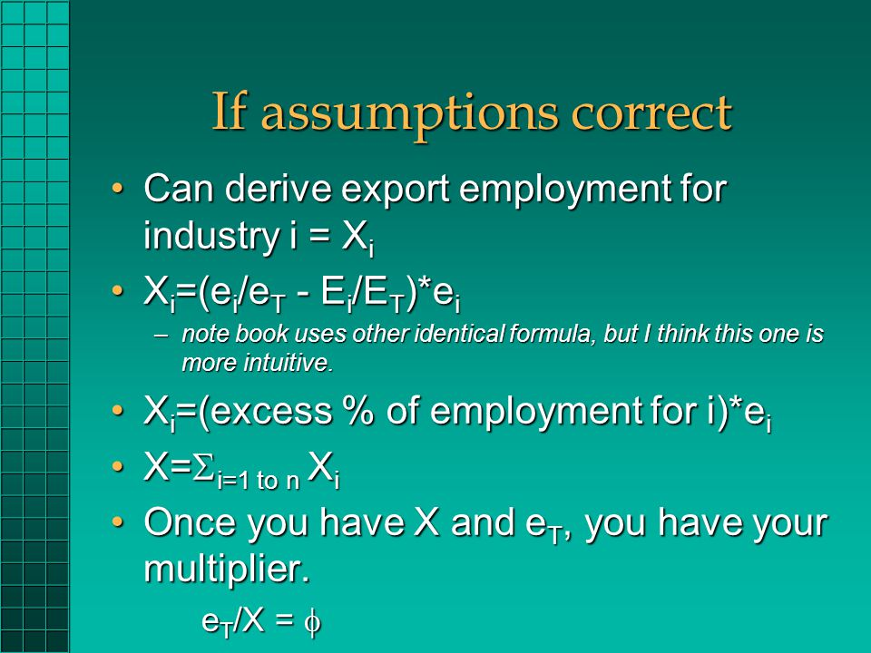 If assumptions correct Can derive export employment for industry i = X iCan derive export employment for industry i = X i X i =(e i /e T - E i /E T )*e iX i =(e i /e T - E i /E T )*e i –note book uses other identical formula, but I think this one is more intuitive.
