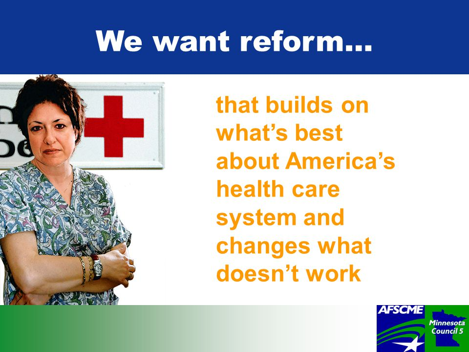 that builds on what's best about America's health care system and changes what doesn't work We want reform…