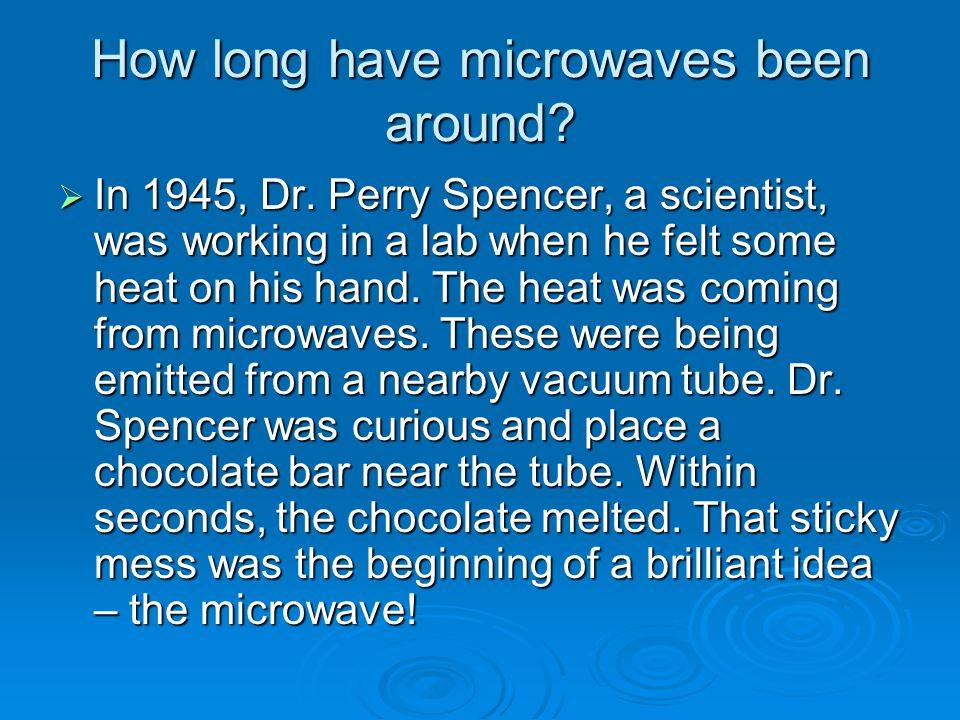 How long have microwaves been around.  In 1945, Dr.