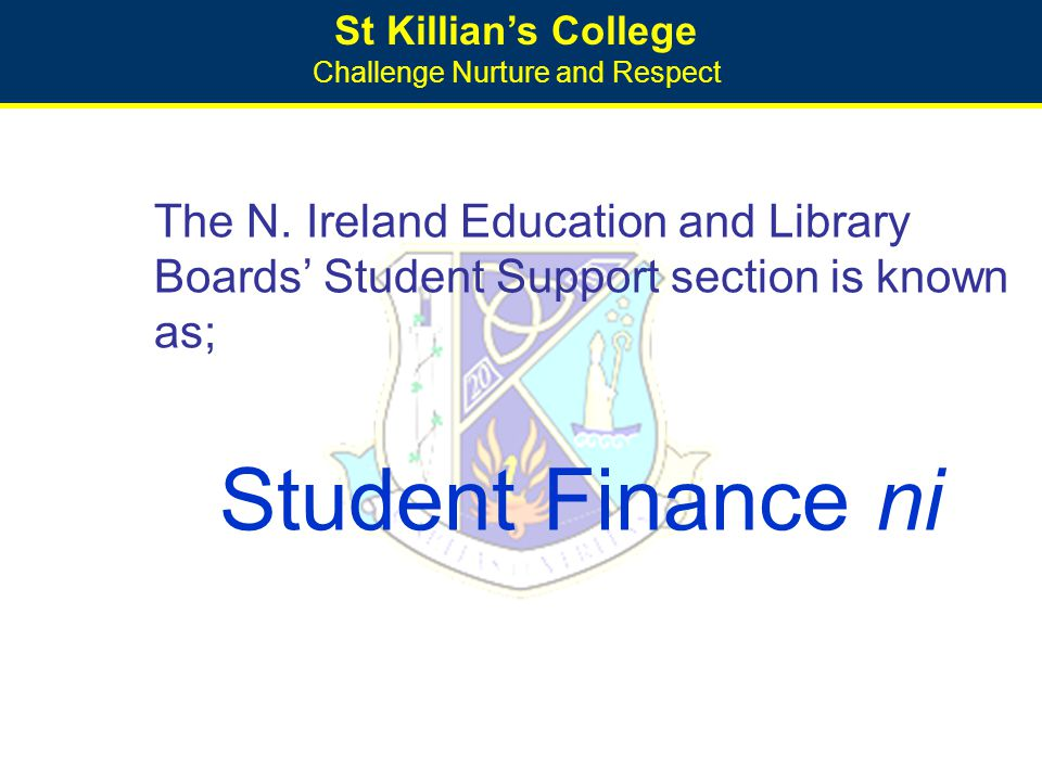 St Killian's College Challenge Nurture and Respect The N. Ireland Education and Library Boards' Student Support section is known as; Student Finance n