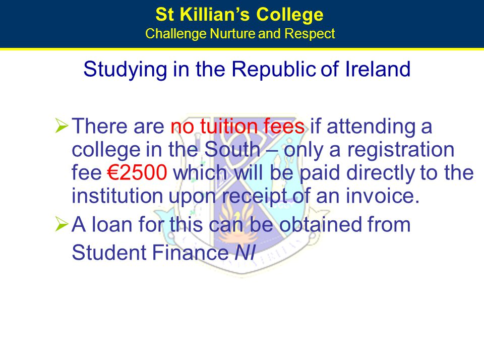 St Killian's College Challenge Nurture and Respect Studying in the Republic of Ireland  There are no tuition fees if attending a college in the South