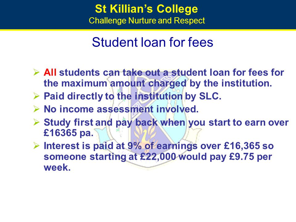 St Killian's College Challenge Nurture and Respect Student loan for fees  All students can take out a student loan for fees for the maximum amount ch