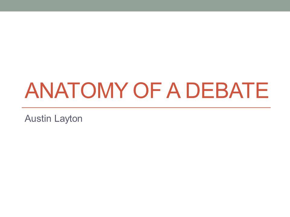ANATOMY OF A DEBATE Austin Layton
