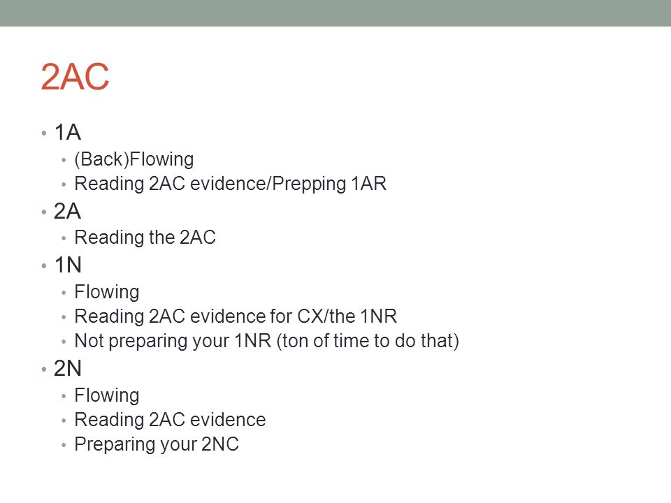 2AC 1A (Back)Flowing Reading 2AC evidence/Prepping 1AR 2A Reading the 2AC 1N Flowing Reading 2AC evidence for CX/the 1NR Not preparing your 1NR (ton o