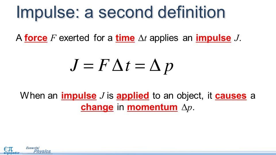 This definition of impulse leads to a second set of units for impulse: Impulse: a second definition A force F exerted for a time Δt applies an impulse J.