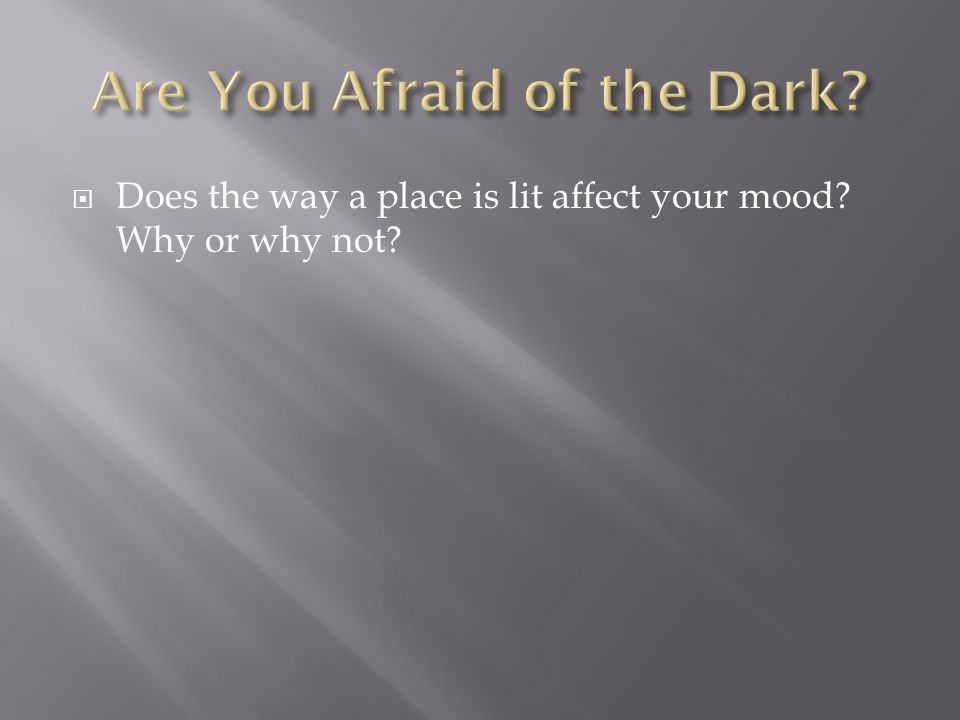  Does the way a place is lit affect your mood Why or why not