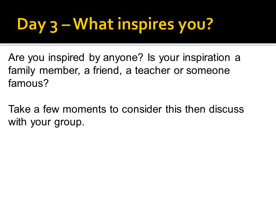Are you inspired by anyone.