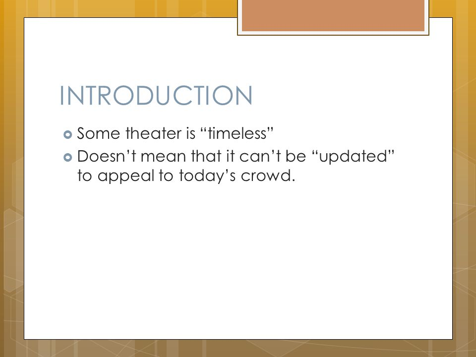 INTRODUCTION  Some theater is timeless  Doesn't mean that it can't be updated to appeal to today's crowd.