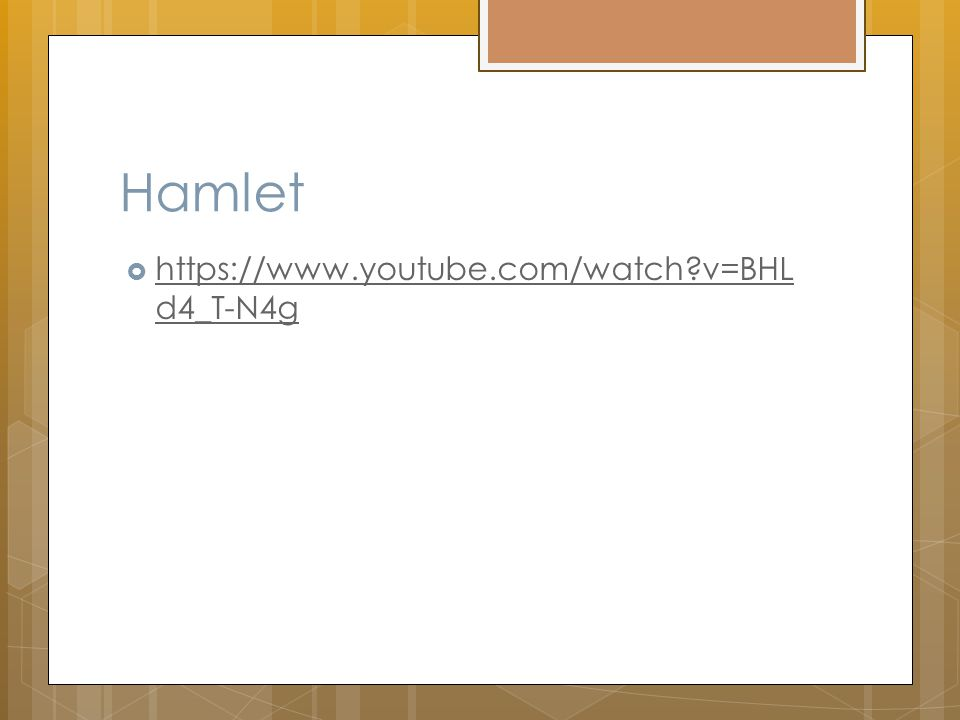 Hamlet  https://www.youtube.com/watch v=BHL d4_T-N4g https://www.youtube.com/watch v=BHL d4_T-N4g