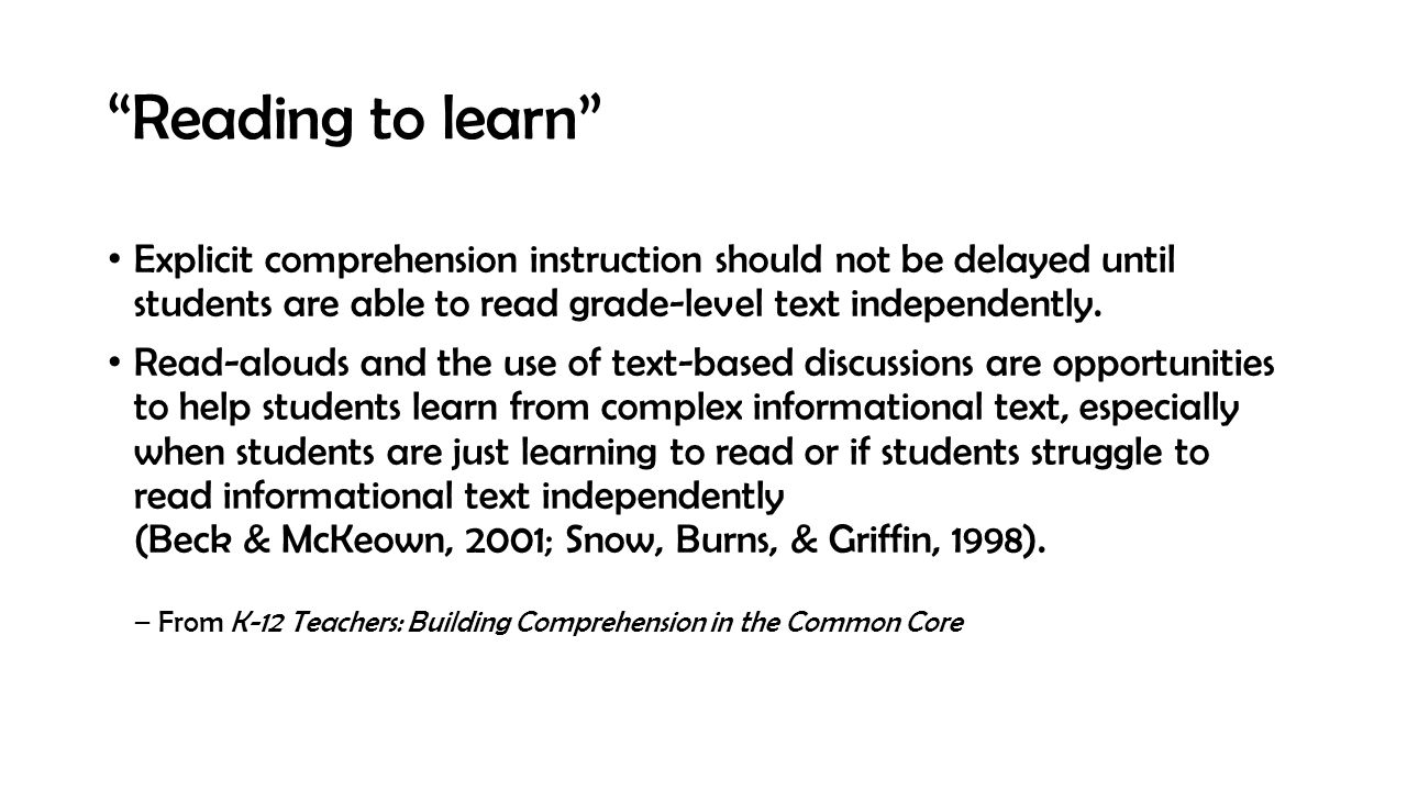 Explicit comprehension instruction should not be delayed until students are able to read grade-level text independently. Read-alouds and the use of te