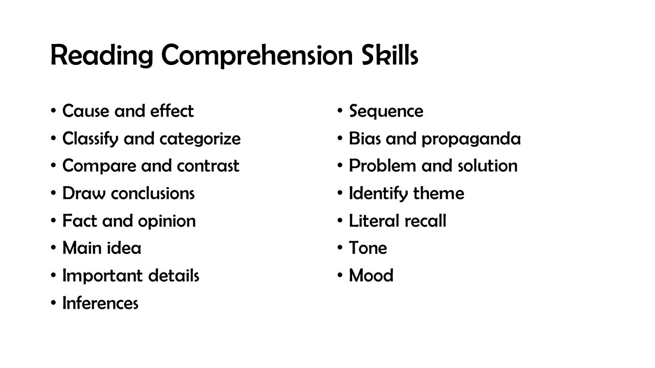 Reading Comprehension Skills Cause and effect Classify and categorize Compare and contrast Draw conclusions Fact and opinion Main idea Important detai