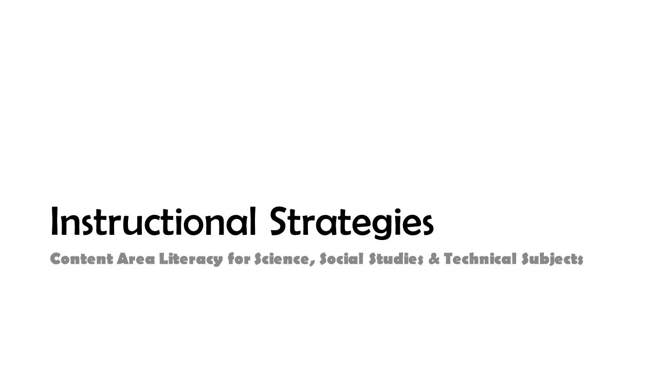 Instructional Strategies Content Area Literacy for Science, Social Studies & Technical Subjects