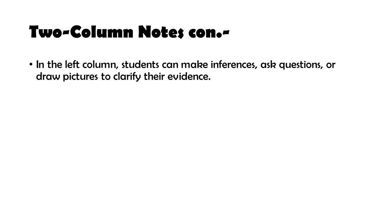 Two-Column Notes con.- In the left column, students can make inferences, ask questions, or draw pictures to clarify their evidence.