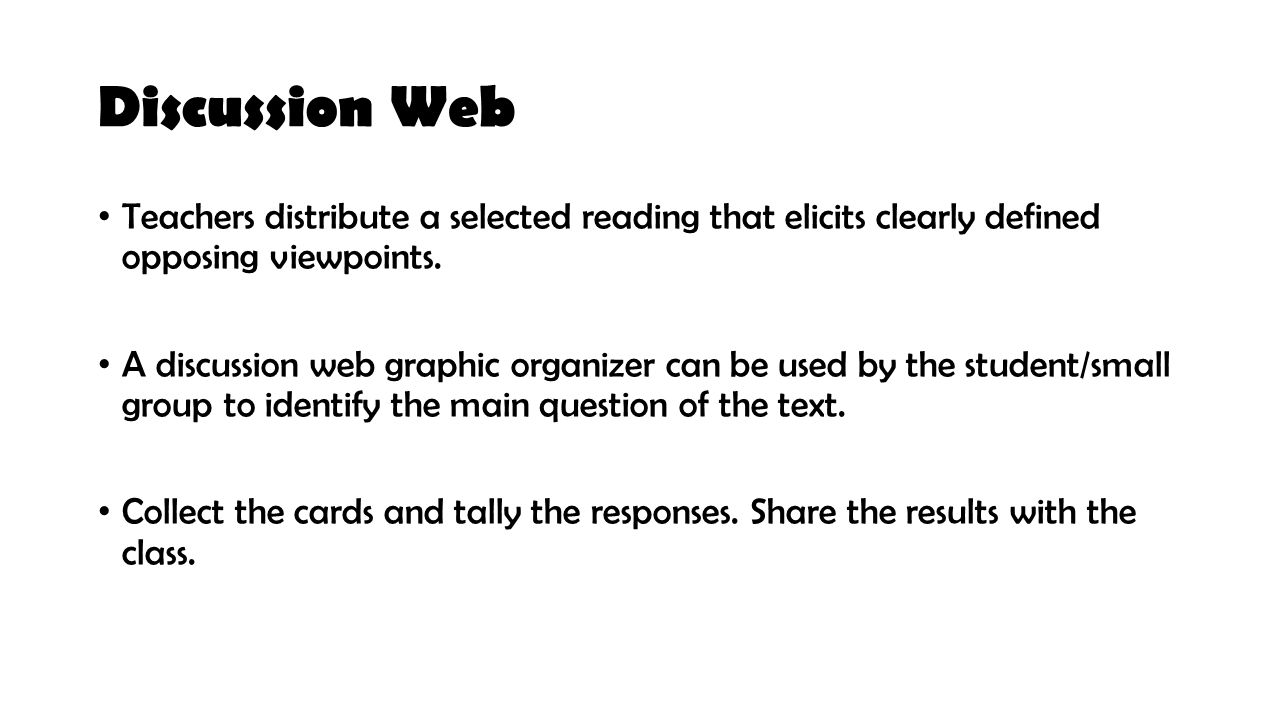 Discussion Web Teachers distribute a selected reading that elicits clearly defined opposing viewpoints.