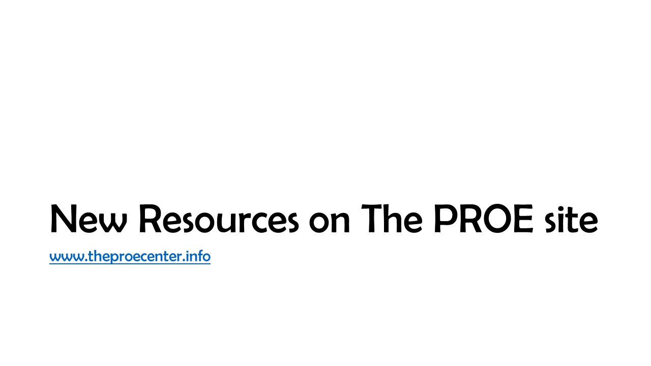 New Resources on The PROE site www.theproecenter.info