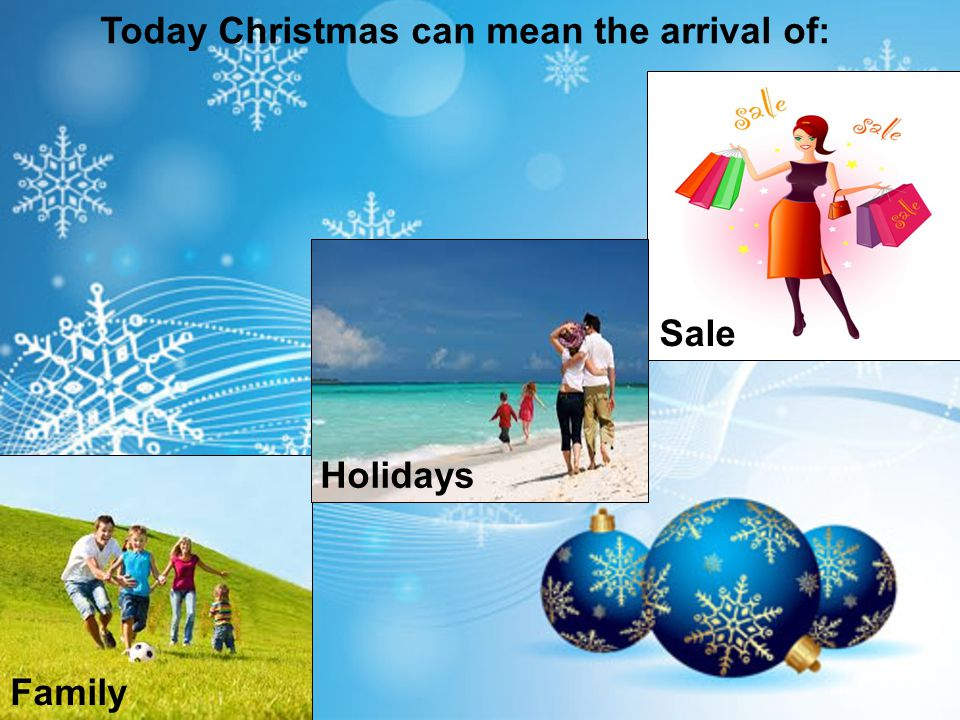 Family Today Christmas can mean the arrival of: Sale Holidays