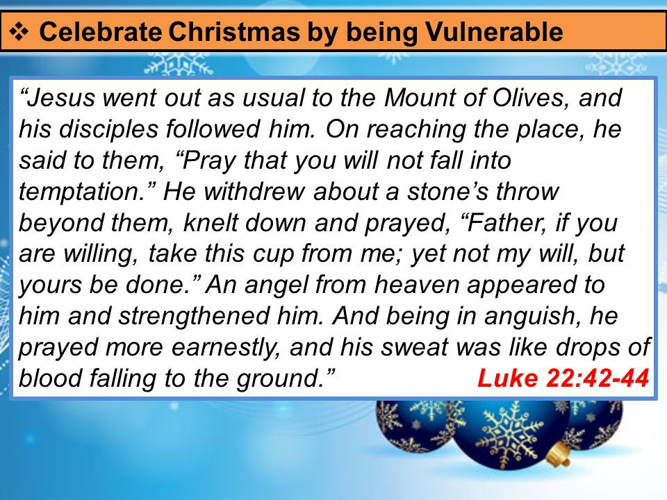  Celebrate Christmas by being Vulnerable Jesus went out as usual to the Mount of Olives, and his disciples followed him.