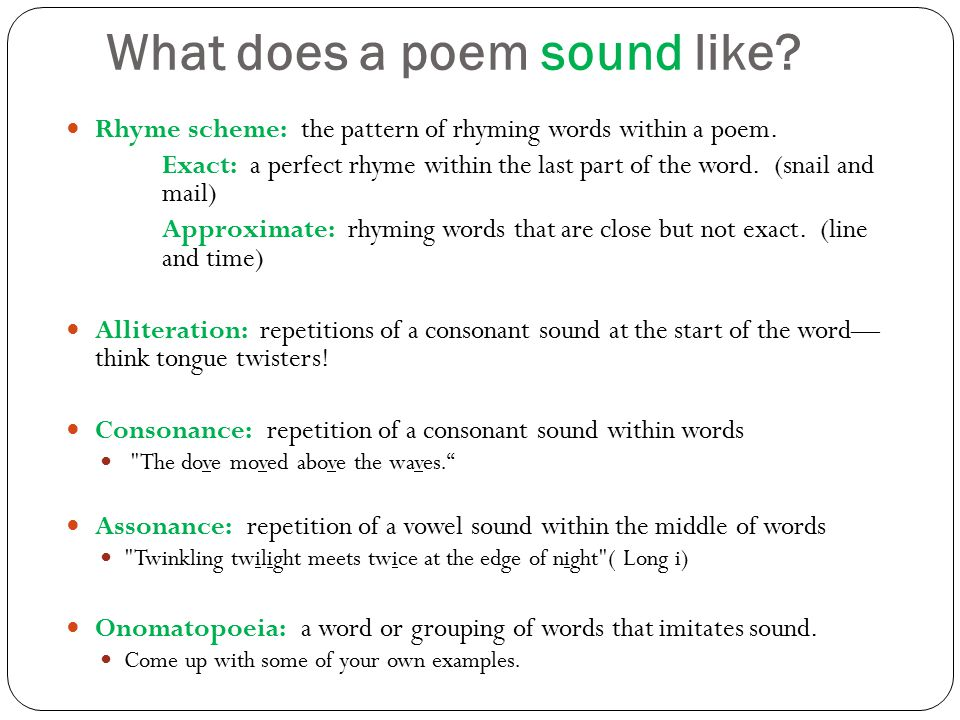 What does a poem sound like? Rhyme scheme: the pattern of rhyming words within a poem. Exact: a perfect rhyme within the last part of the word. (snail