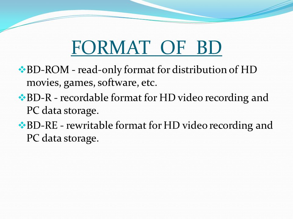 FORMAT OF BD  BD-ROM - read-only format for distribution of HD movies, games, software, etc.