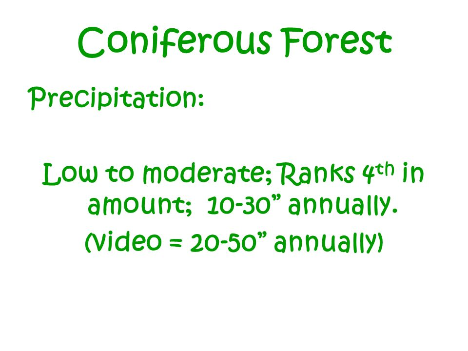 Coniferous Forest Precipitation: Low to moderate; Ranks 4 th in amount; 10-30 annually.