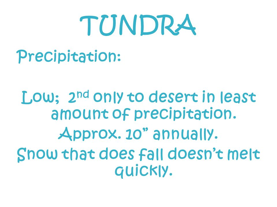 TUNDRA Precipitation: Low; 2 nd only to desert in least amount of precipitation.