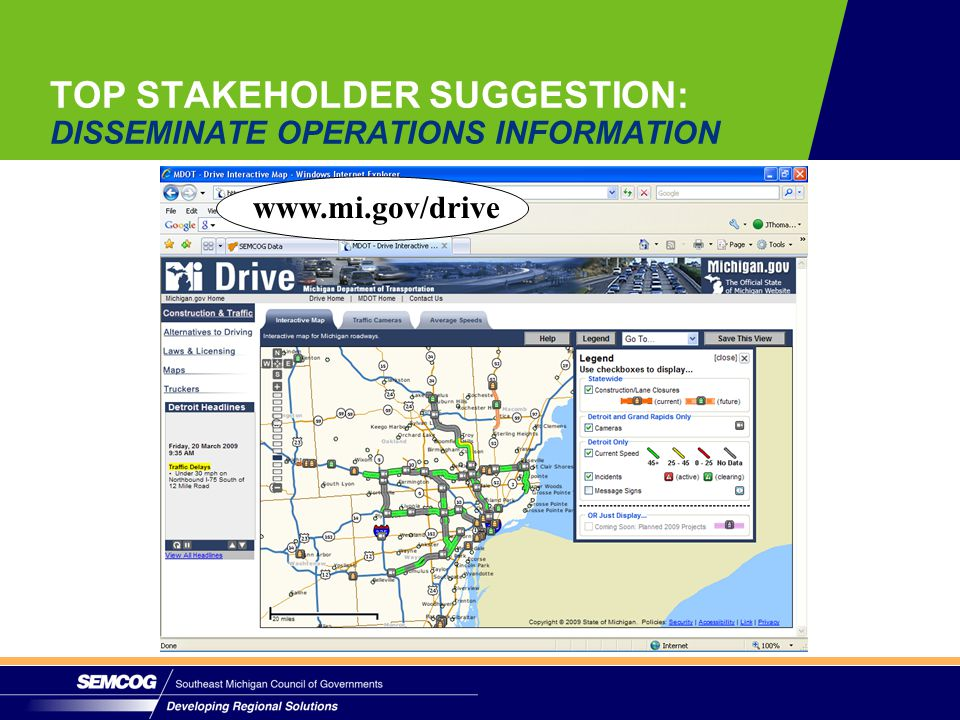 www.mi.gov/drive TOP STAKEHOLDER SUGGESTION: DISSEMINATE OPERATIONS INFORMATION www.mi.gov/drive