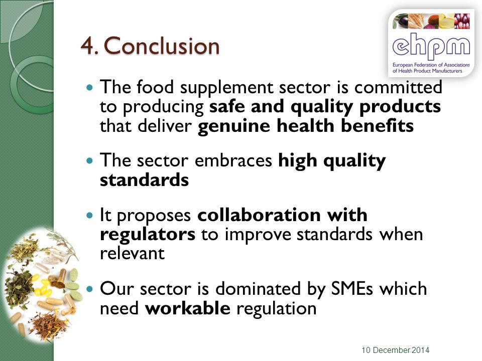4. Conclusion The food supplement sector is committed to producing safe and quality products that deliver genuine health benefits The sector embraces