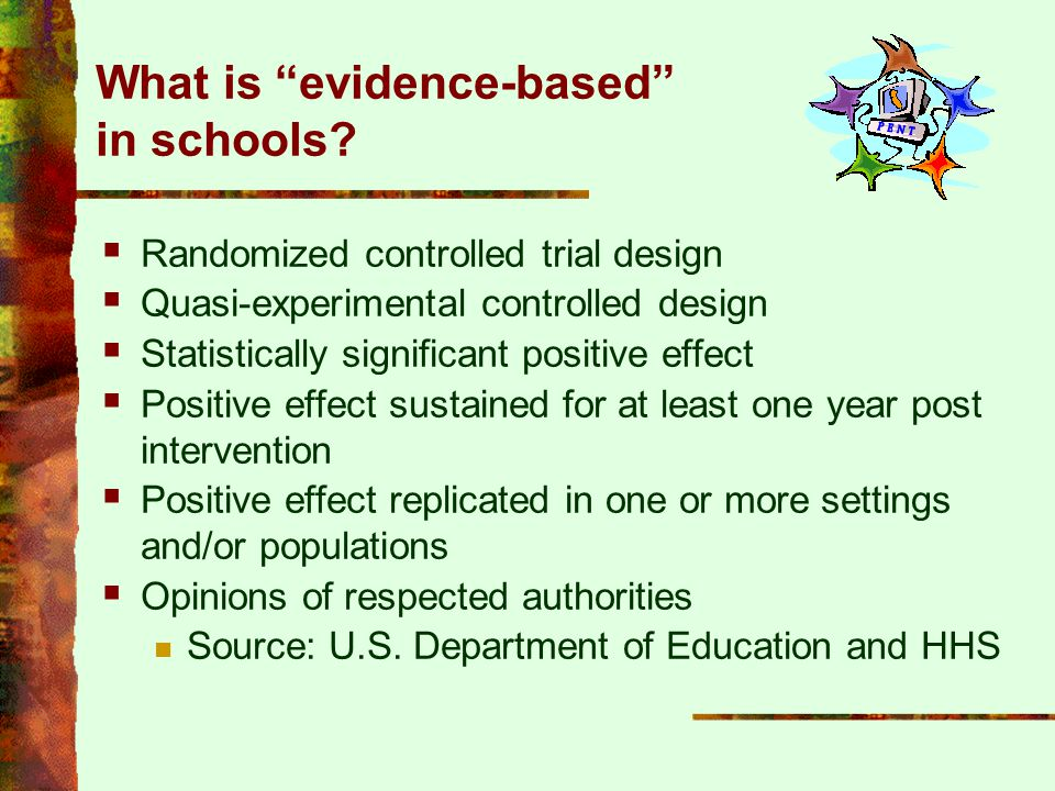 """What is """"evidence-based"""" in schools?  Randomized controlled trial design  Quasi-experimental controlled design  Statistically significant positive"""