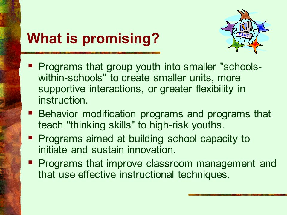 What is promising?  Programs that group youth into smaller