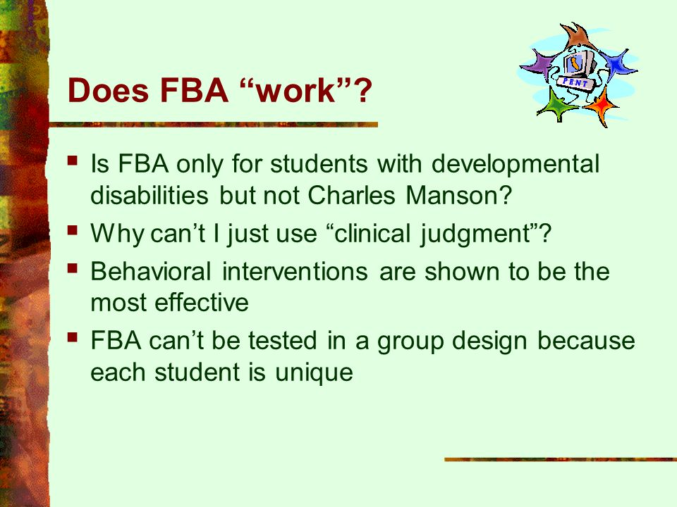 """Does FBA """"work""""?  Is FBA only for students with developmental disabilities but not Charles Manson?  Why can't I just use """"clinical judgment""""?  Beha"""