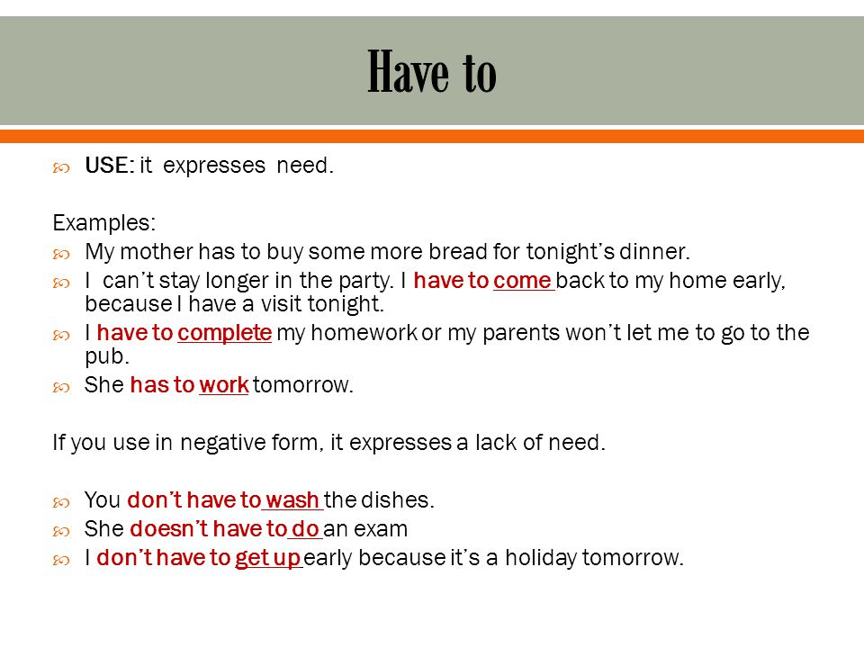  USE: it expresses need. Examples:  My mother has to buy some more bread for tonight's dinner.