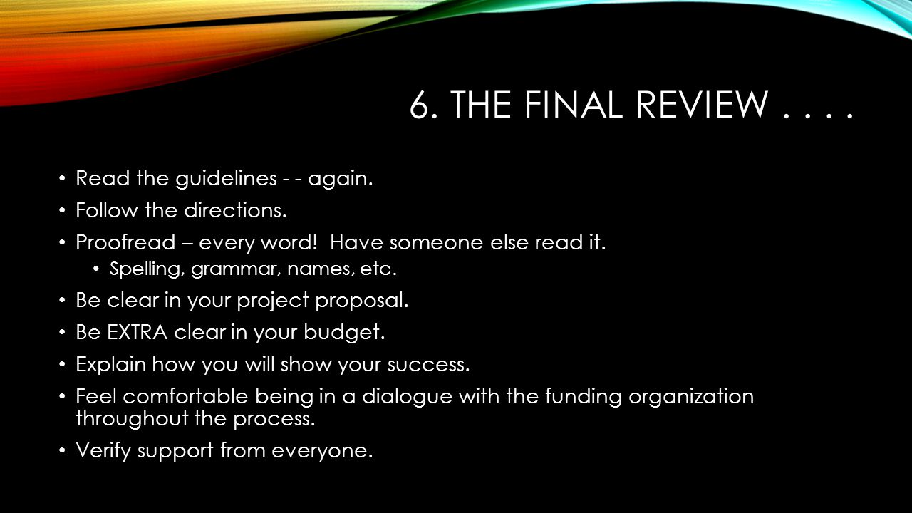6. THE FINAL REVIEW.... Read the guidelines - - again.