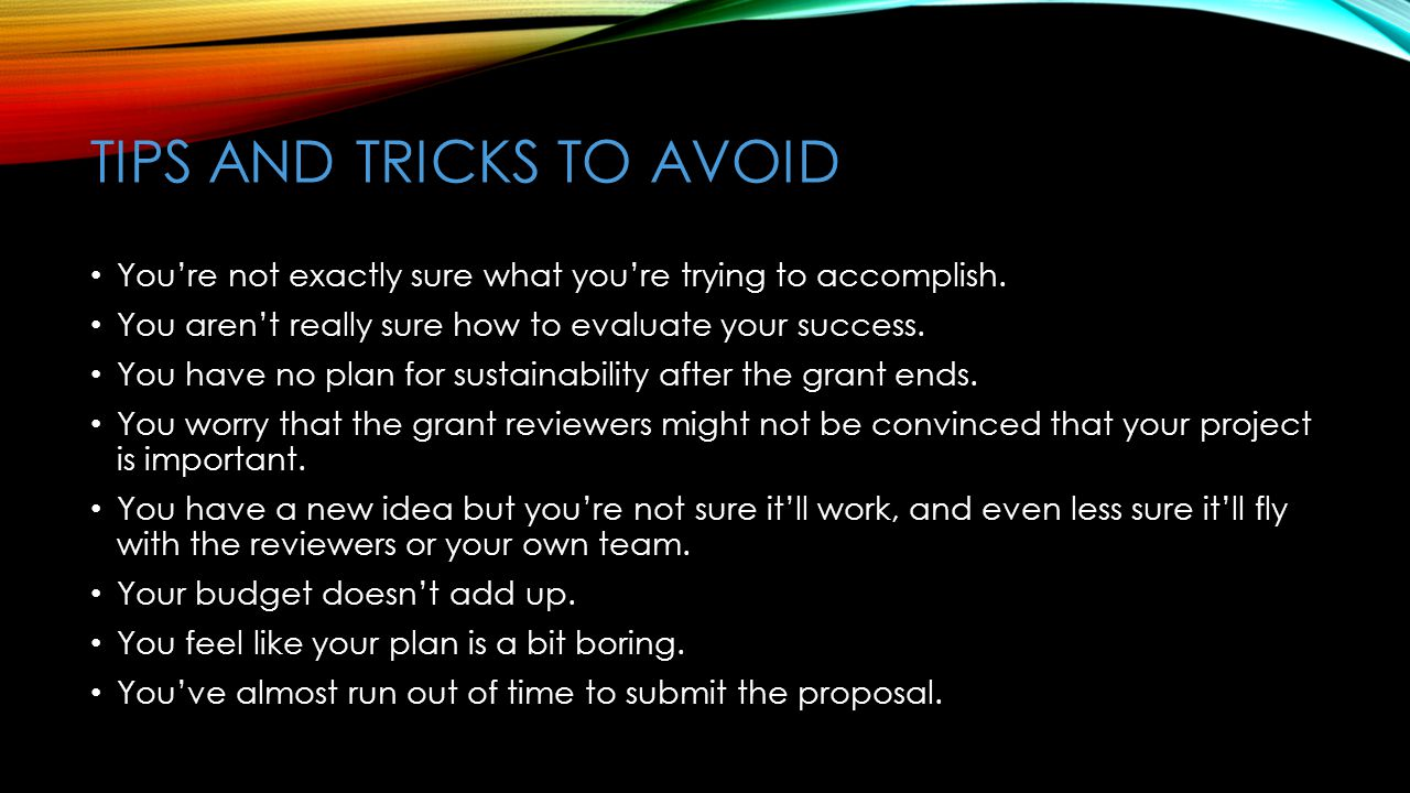 TIPS AND TRICKS TO AVOID You're not exactly sure what you're trying to accomplish. You aren't really sure how to evaluate your success. You have no pl